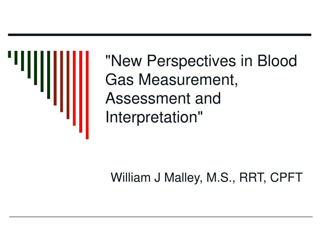 """""""New Perspectives in Blood Gas Measurement, Assessment and Interpretation"""""""