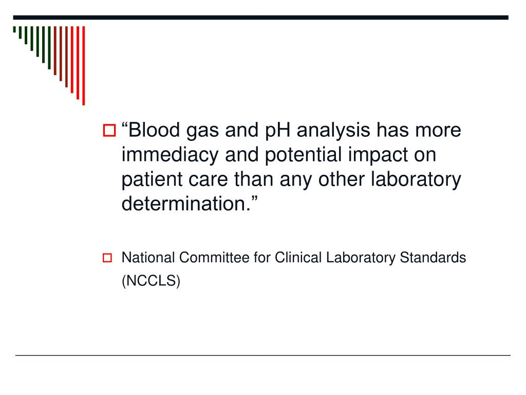 """""""Blood gas and pH analysis has more immediacy and potential impact on patient care than any other laboratory determination."""""""