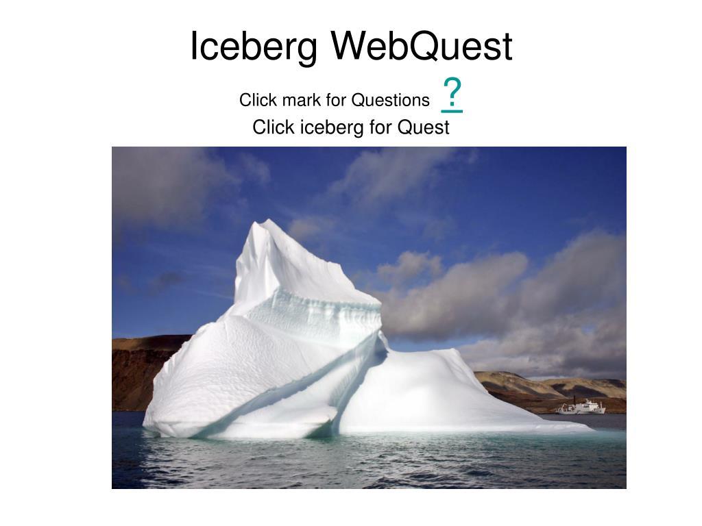 iceberg webquest click mark for questions click iceberg for quest l.