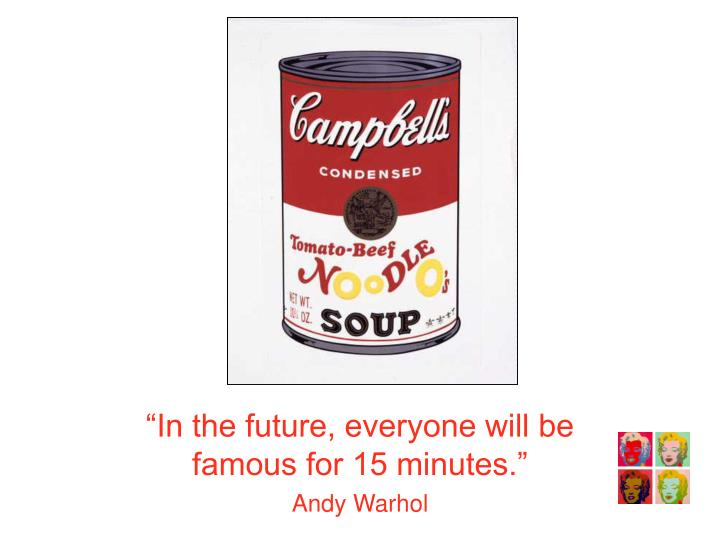 In the future everyone will be famous for 15 minutes andy warhol