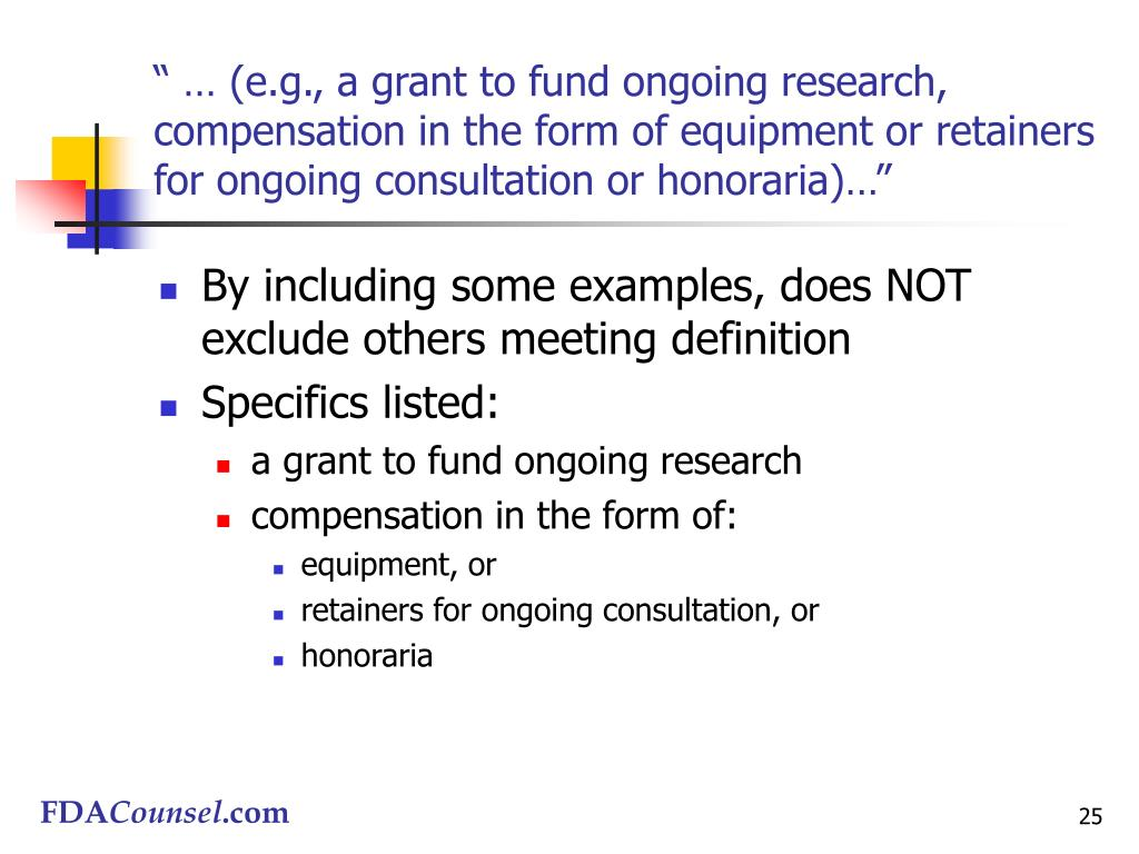 """"""" … (e.g., a grant to fund ongoing research, compensation in the form of equipment or retainers for ongoing consultation or honoraria)…"""""""