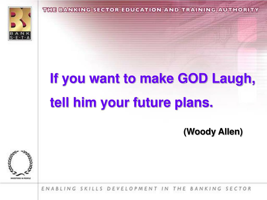 If you want to make GOD Laugh,