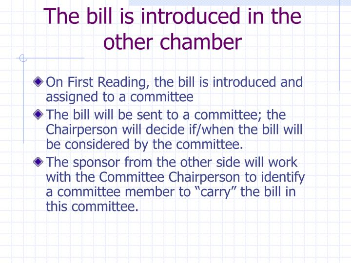 On First Reading, the bill is introduced and assigned to a committee
