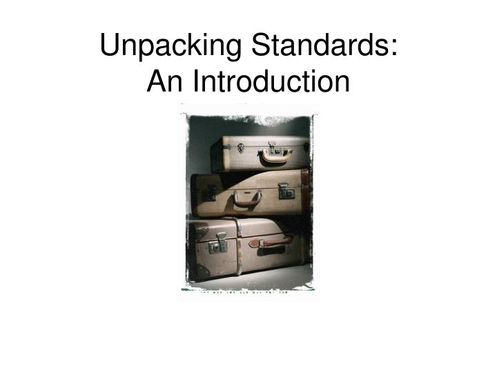 unpacking standards an introduction n.