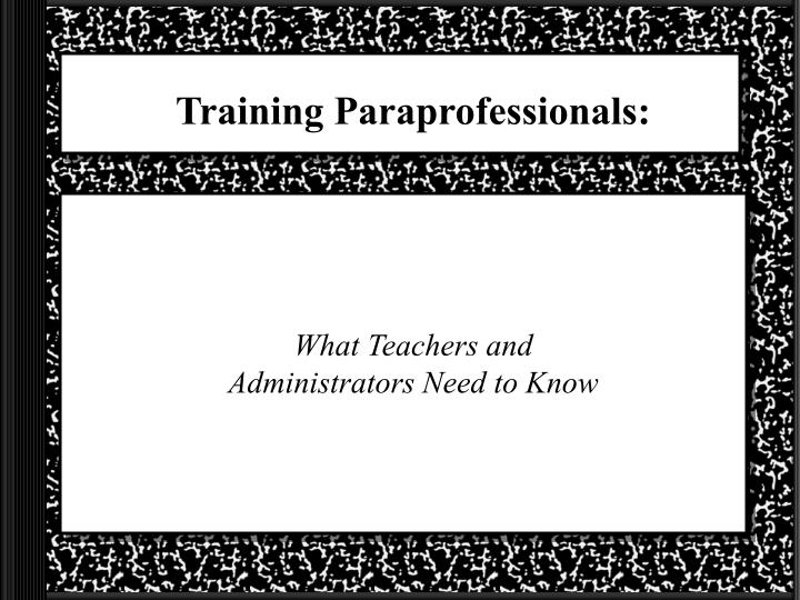 Training paraprofessionals what teachers and administrators need to know
