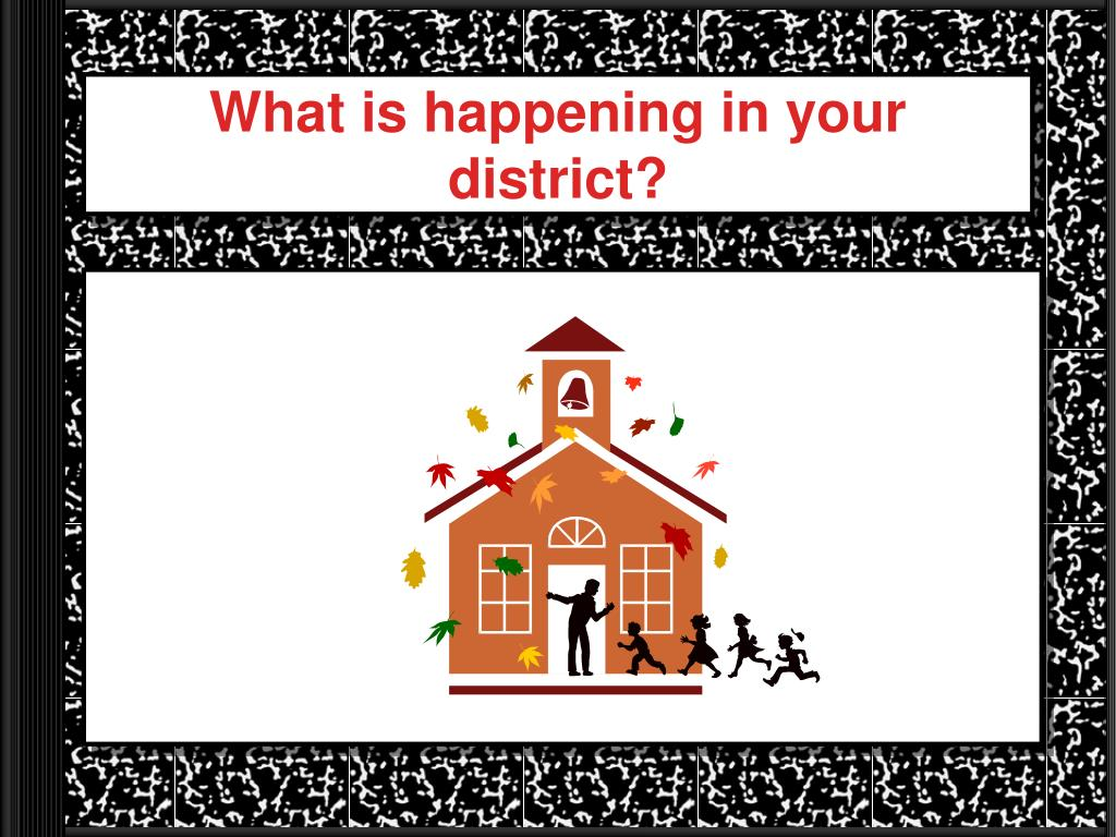 What is happening in your district?