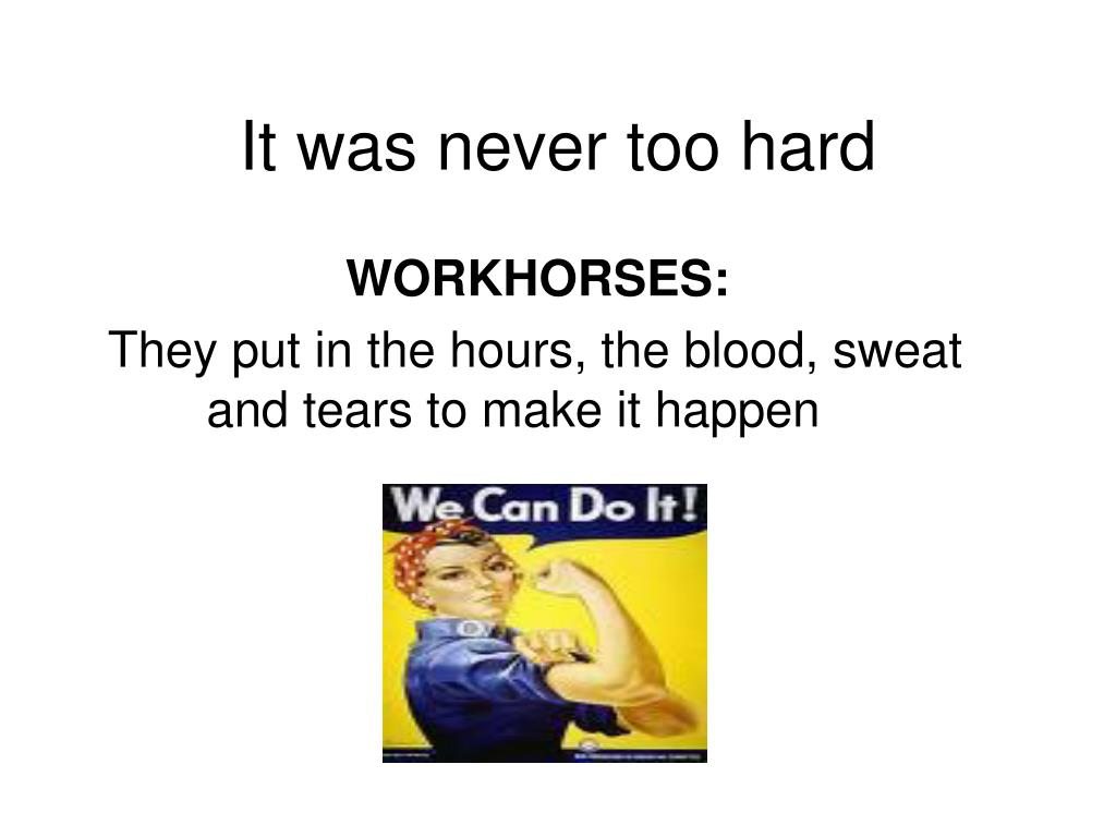 It was never too hard