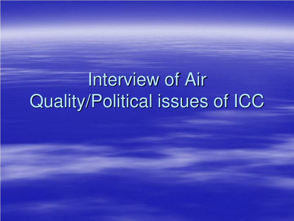 Interview of Air Quality/Political issues of ICC