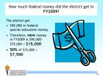 how much federal money did the district get in fy2009