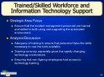 trained skilled workforce and information technology support