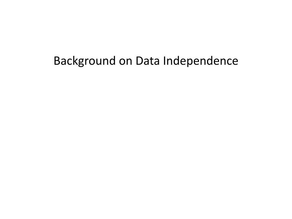 Background on Data Independence