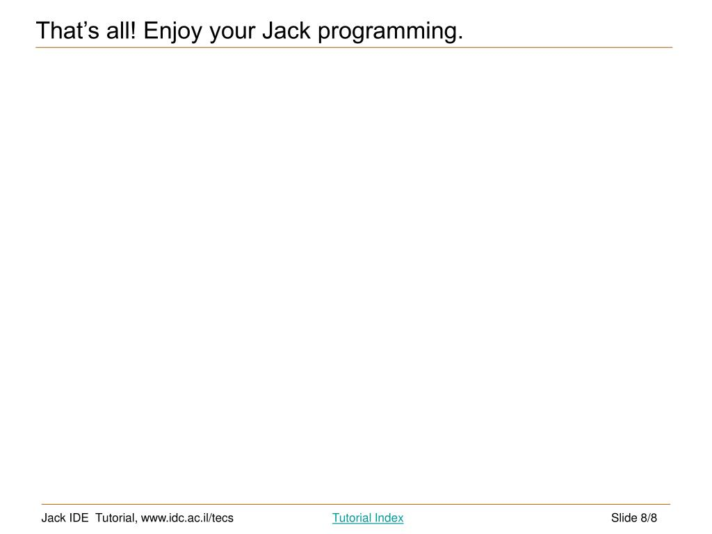 That's all! Enjoy your Jack programming.