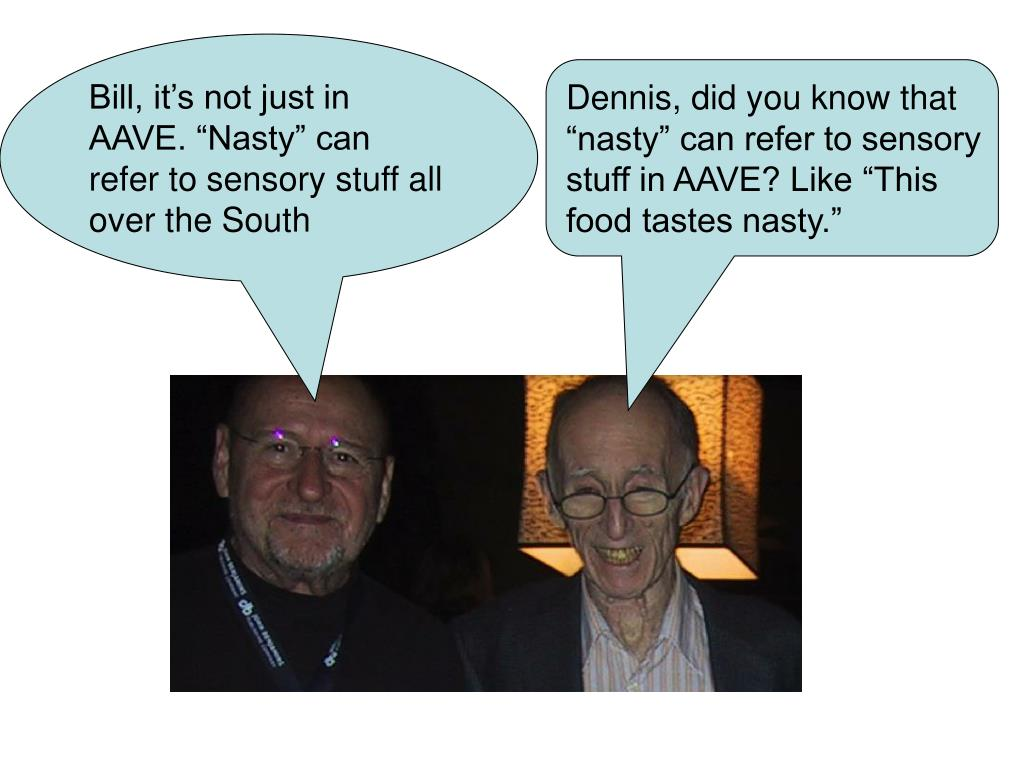 """Bill, it's not just in AAVE. """"Nasty"""" can refer to sensory stuff all over the South"""