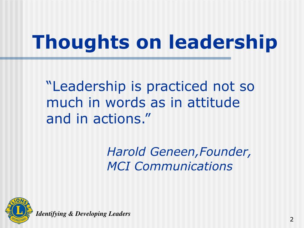 """Leadership is practiced not so much in words as in attitude and in actions."""