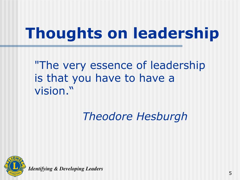 """The very essence of leadership is that you have to have a vision."""