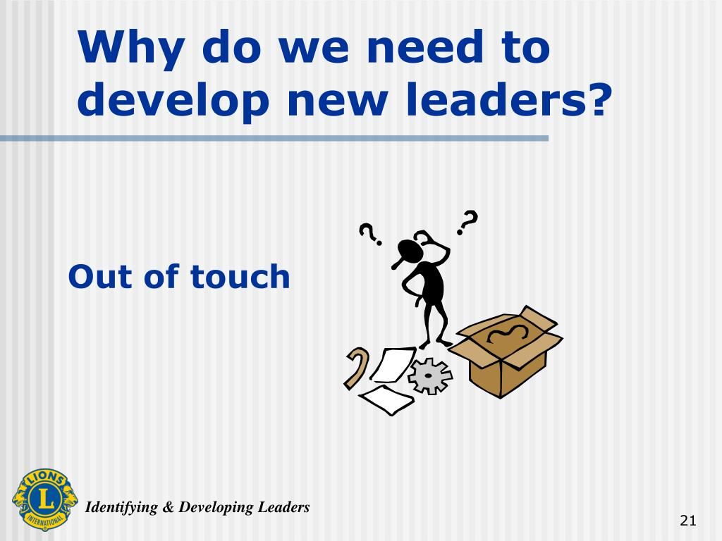 Why do we need to develop new leaders?
