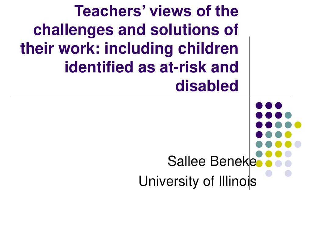 Teachers' views of the challenges and solutions of their work: including children identified as at-risk and disabled