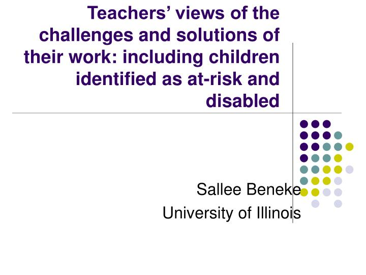 Teachers' views of the challenges and solutions of their work: including children identified as at...