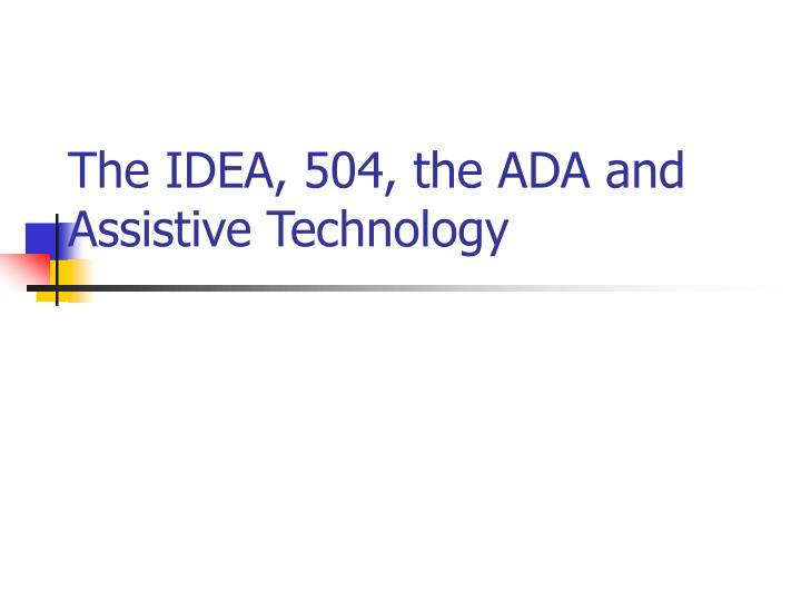The idea 504 the ada and assistive technology