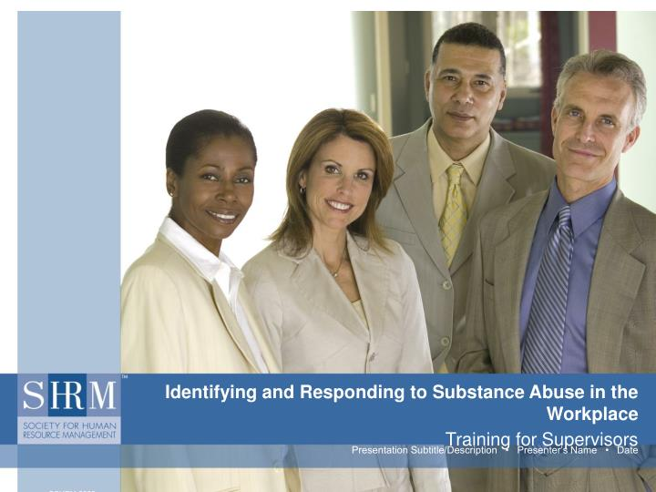 Identifying and responding to substance abuse in the workplace training for supervisors