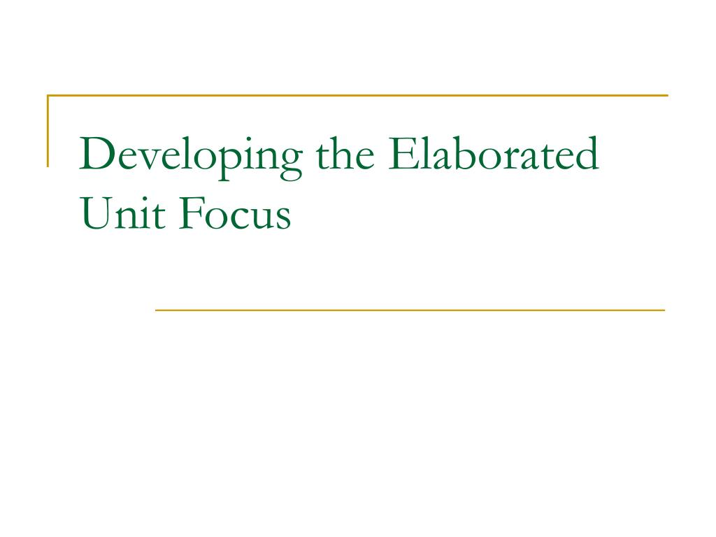 Developing the Elaborated Unit Focus
