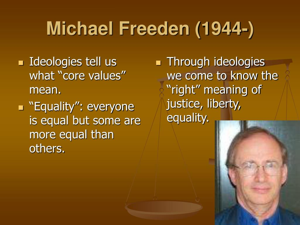 """Ideologies tell us what """"core values"""" mean."""