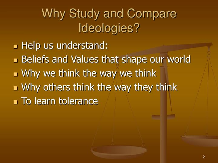Why study and compare ideologies