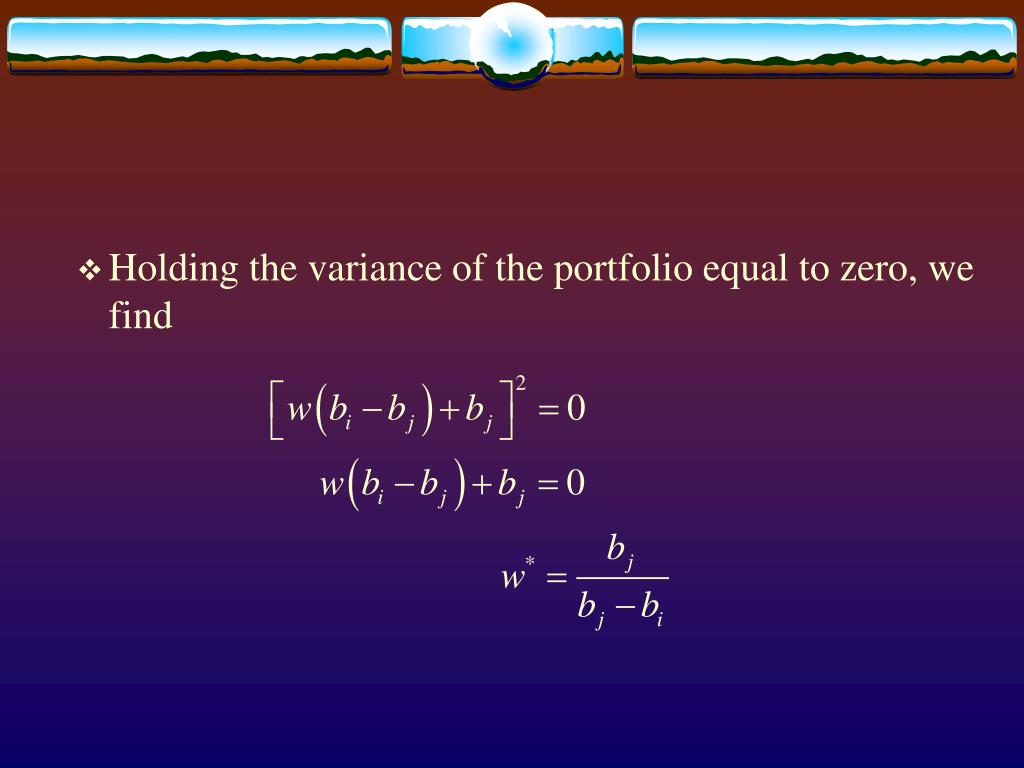 Holding the variance of the portfolio equal to zero, we find