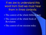if we are to understand this word from god we must hear them in three contexts