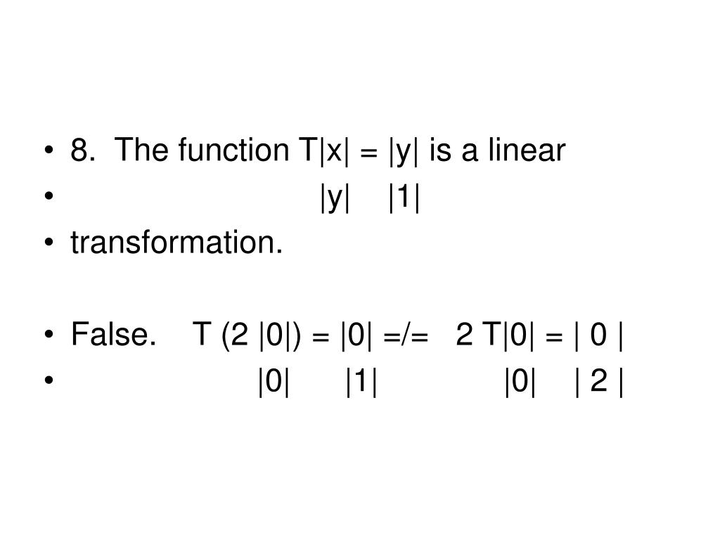 8.  The function T x  =  y  is a linear