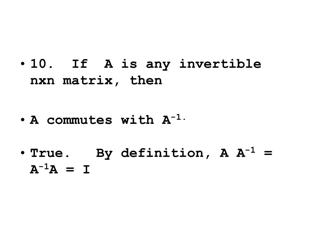 10.  If  A is any invertible nxn matrix, then