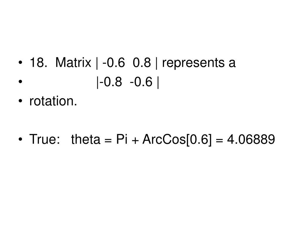 18.  Matrix   -0.6  0.8   represents a