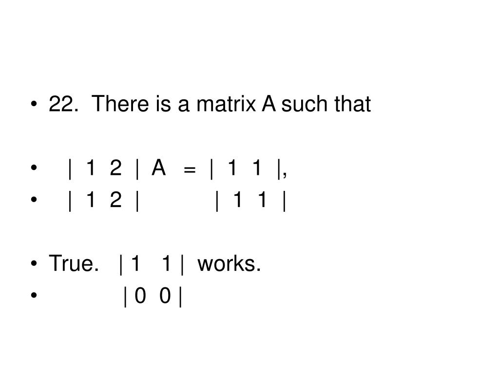22.  There is a matrix A such that