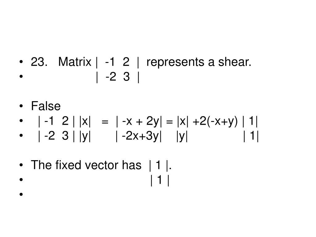 23.   Matrix    -1  2     represents a shear.