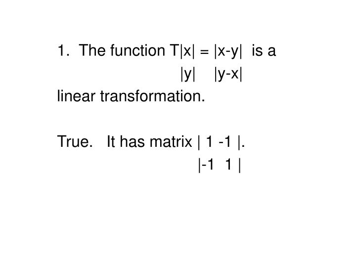 1.  The function T x  =  x-y   is a