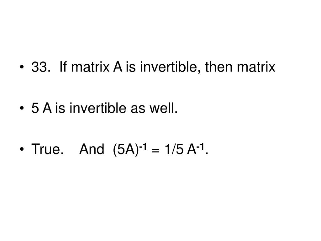 33.  If matrix A is invertible, then matrix