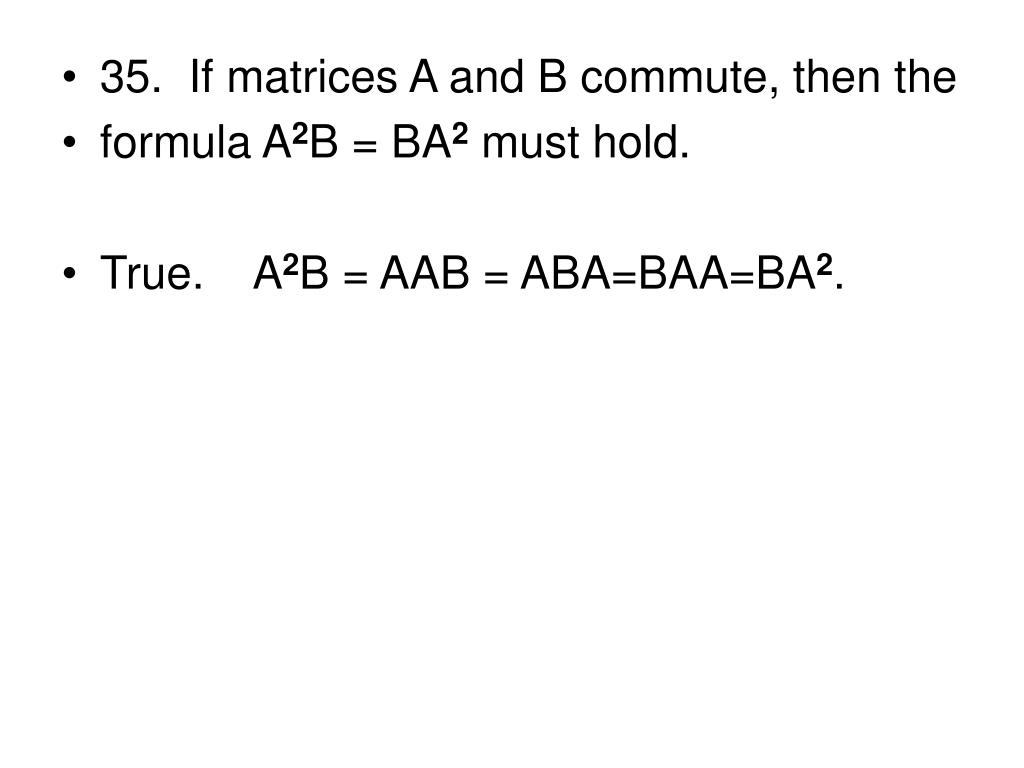 35.  If matrices A and B commute, then the