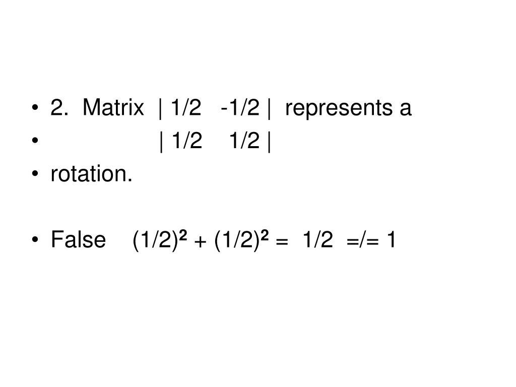 2.  Matrix    1/2   -1/2    represents a