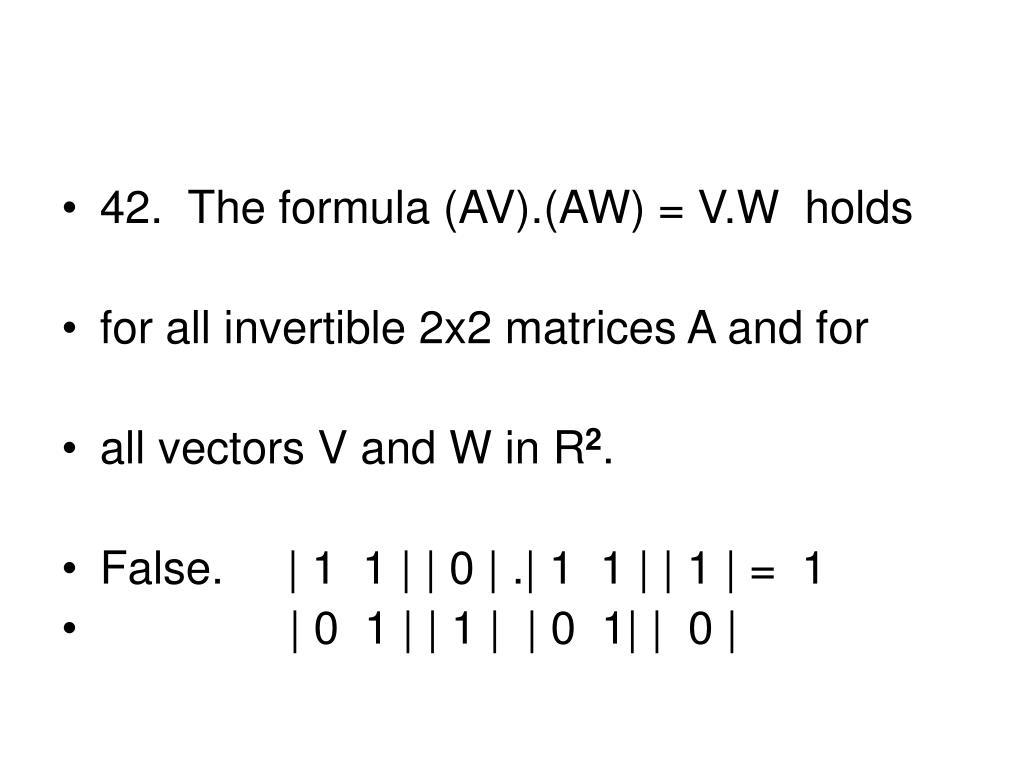 42.  The formula (AV).(AW) = V.W  holds