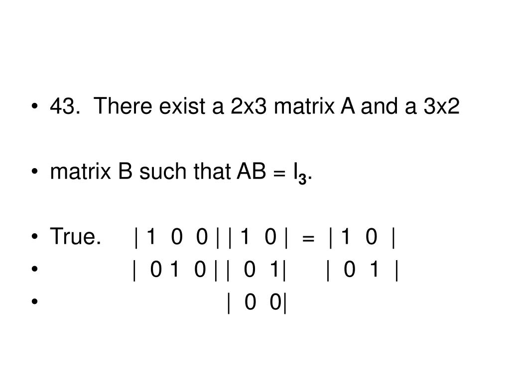 43.  There exist a 2x3 matrix A and a 3x2