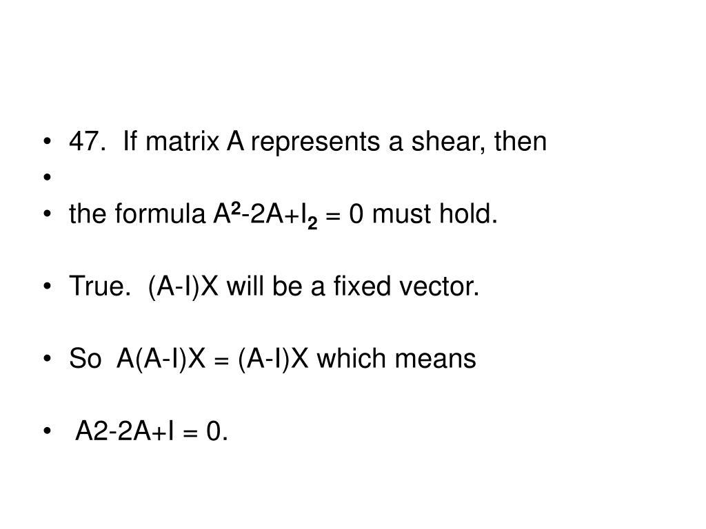 47.  If matrix A represents a shear, then