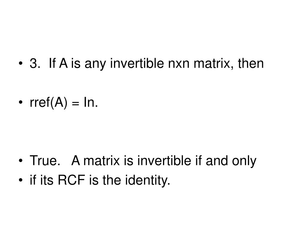 3.  If A is any invertible nxn matrix, then