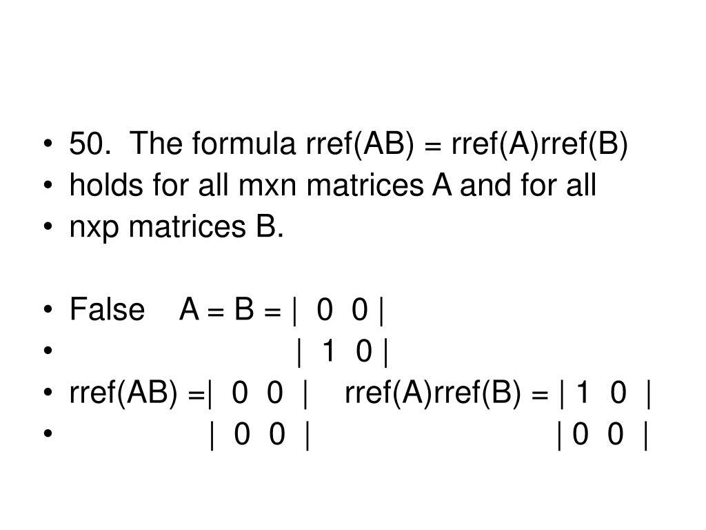 50.  The formula rref(AB) = rref(A)rref(B)
