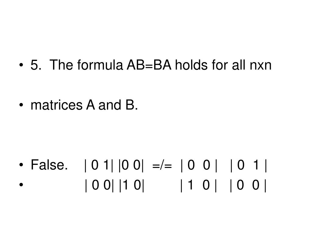 5.  The formula AB=BA holds for all nxn