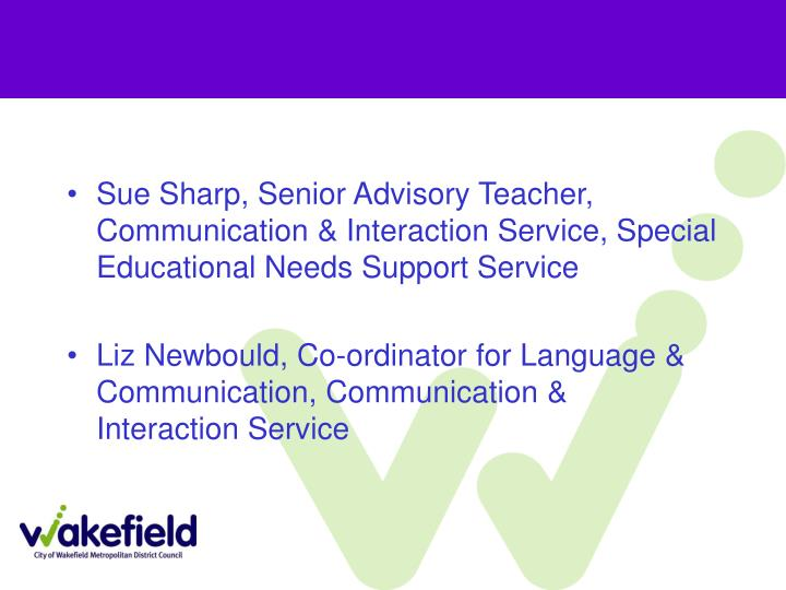 Sue Sharp, Senior Advisory Teacher, Communication & Interaction Service, Special Educational Needs S...