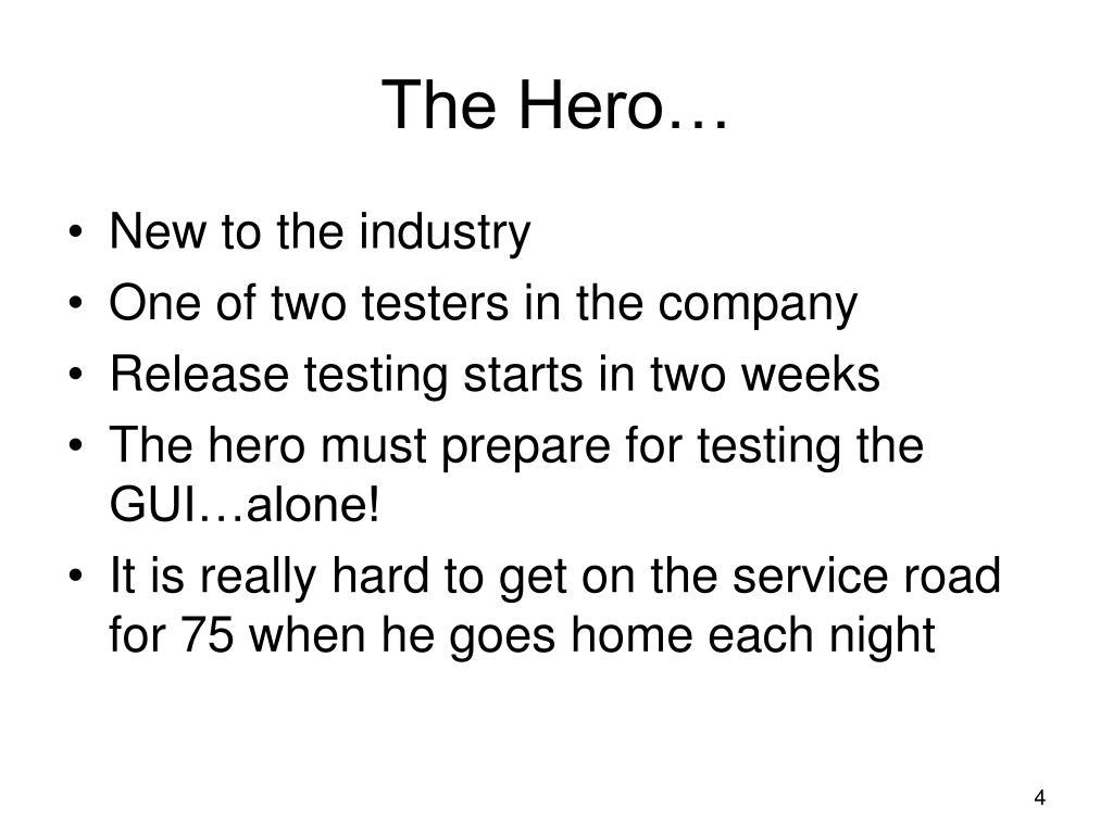 The Hero…