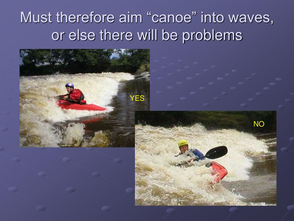 """Must therefore aim """"canoe"""" into waves, or else there will be problems"""