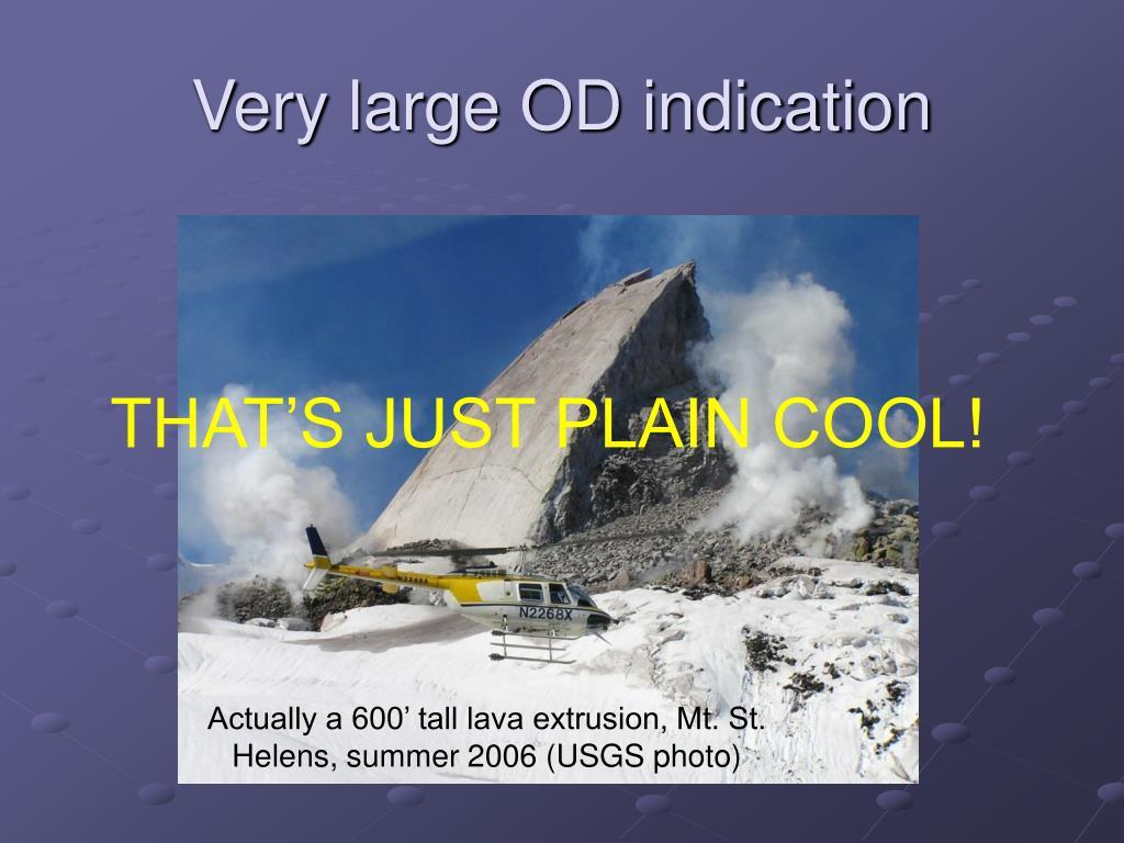 Very large OD indication