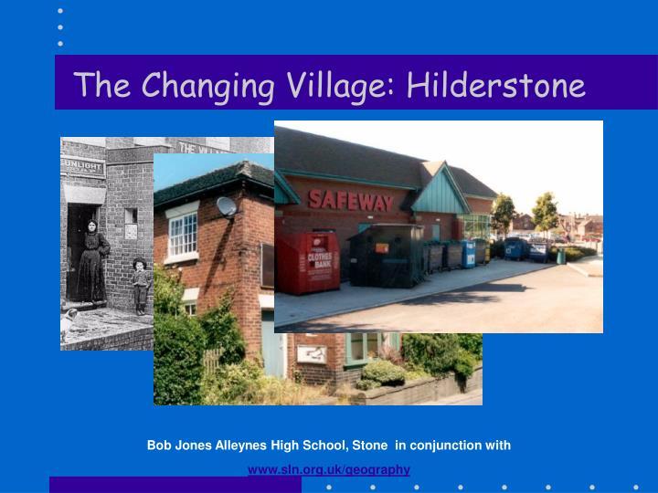 The changing village hilderstone