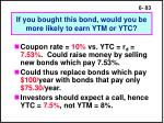 if you bought this bond would you be more likely to earn ytm or ytc83